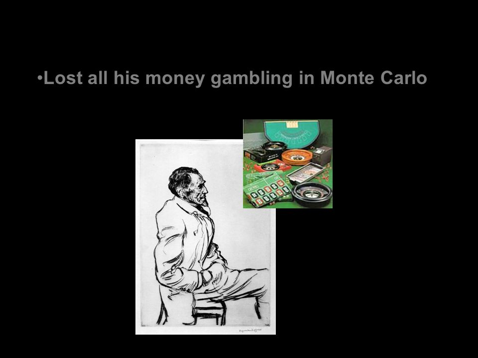 Lost all his money gambling in Monte Carlo