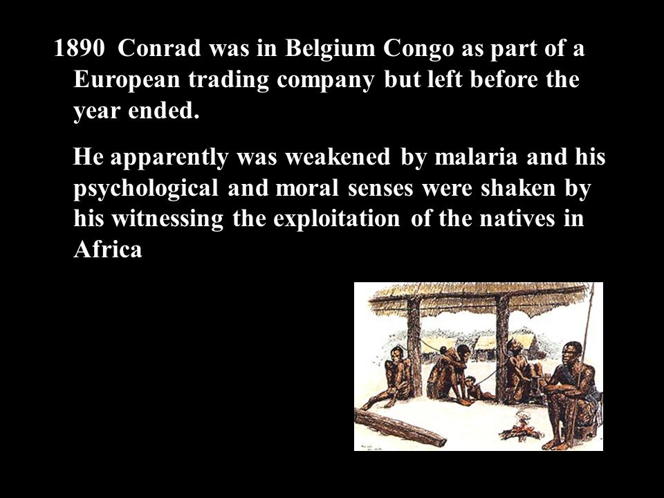 *1890 Conrad was in Belgium Congo as part of a European trading company but left before the year ended.