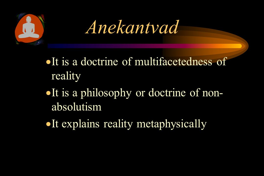 Anekantavad and Syadvad  Reality (object) has many facets.