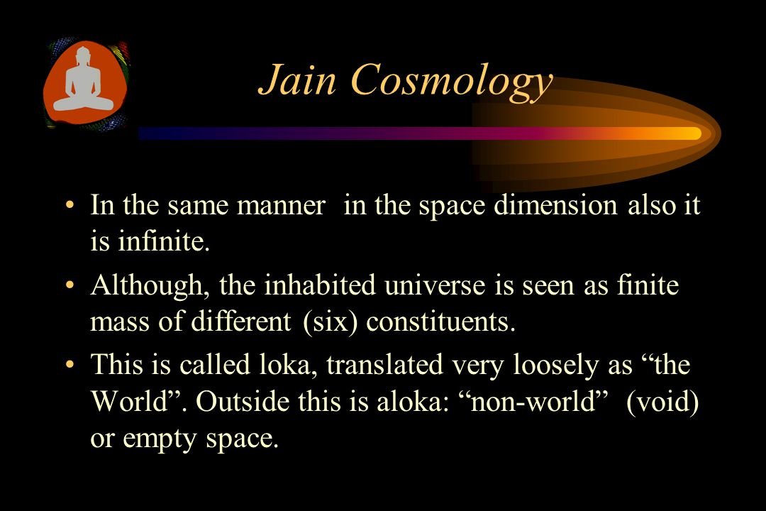 Jain Cosmology The universe according to the Jain thought, possesses the quality of timelessness.