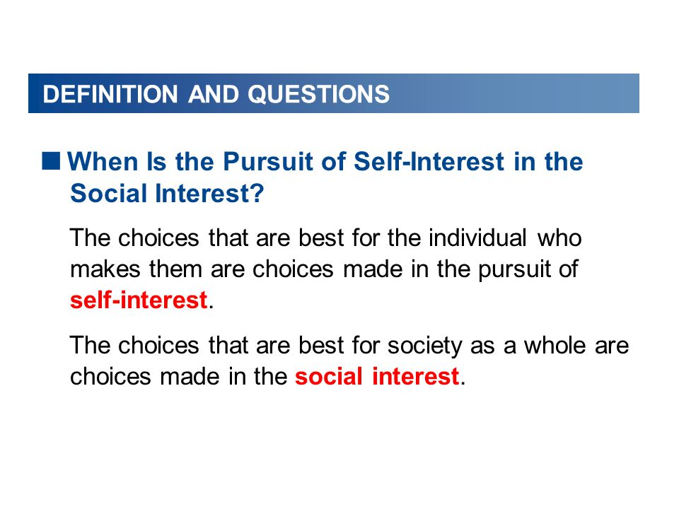 DEFINITION AND QUESTIONS  When Is the Pursuit of Self-Interest in the Social Interest.