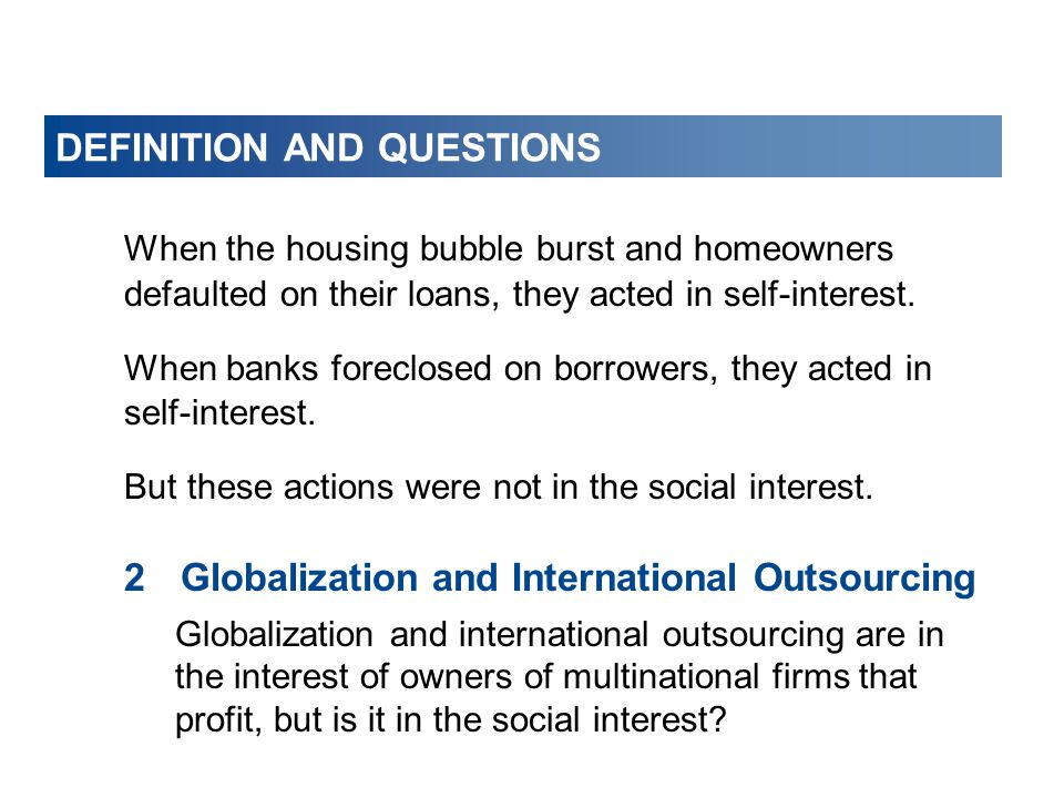 DEFINITION AND QUESTIONS When the housing bubble burst and homeowners defaulted on their loans, they acted in self-interest. When banks foreclosed on