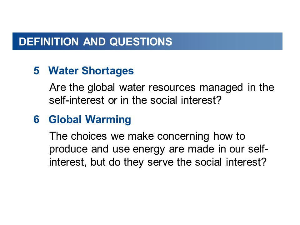 DEFINITION AND QUESTIONS 5Water Shortages Are the global water resources managed in the self-interest or in the social interest? 6Global Warming The c