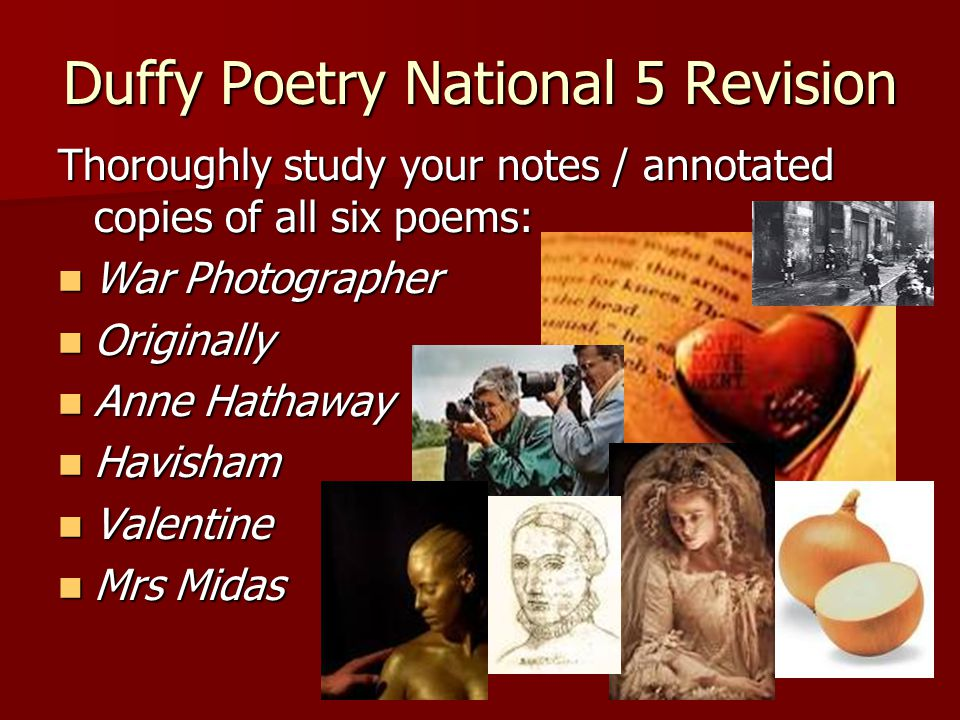 Duffy Poetry National 5 Revision Thoroughly study your notes / annotated copies of all six poems: War Photographer War Photographer Originally Origina