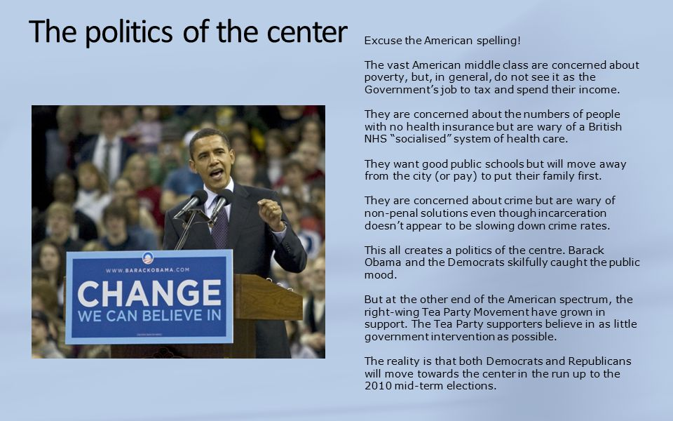 The politics of the center Excuse the American spelling.