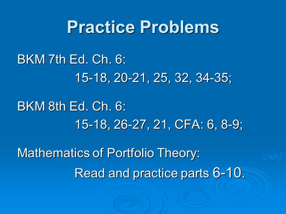 Practice Problems BKM 7th Ed. Ch. 6: 15-18, 20-21, 25, 32, 34-35; BKM 8th Ed.
