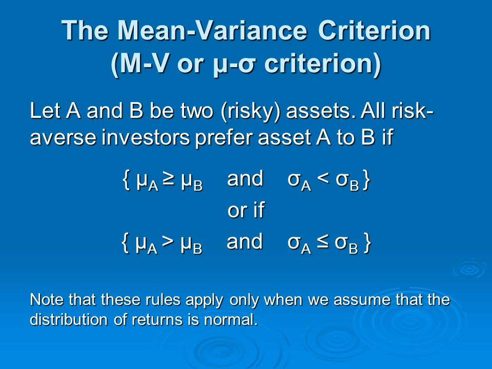 The Mean-Variance Criterion (M-V or μ-σ criterion) Let A and B be two (risky) assets.