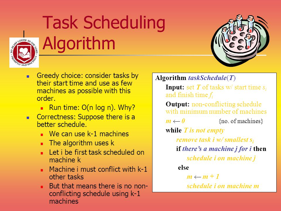 Task Scheduling Algorithm Greedy choice: consider tasks by their start time and use as few machines as possible with this order.