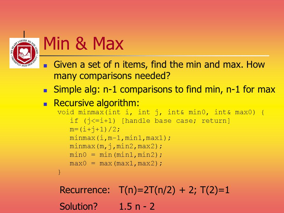 Min & Max Given a set of n items, find the min and max.