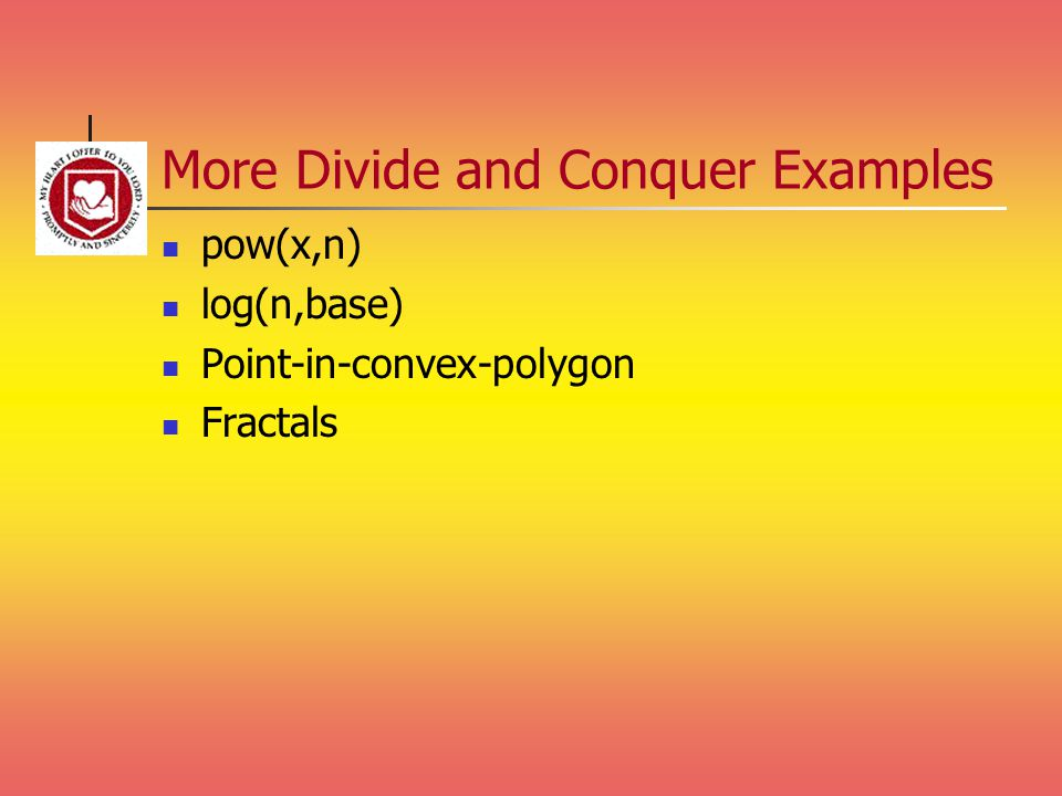 More Divide and Conquer Examples pow(x,n) log(n,base) Point-in-convex-polygon Fractals