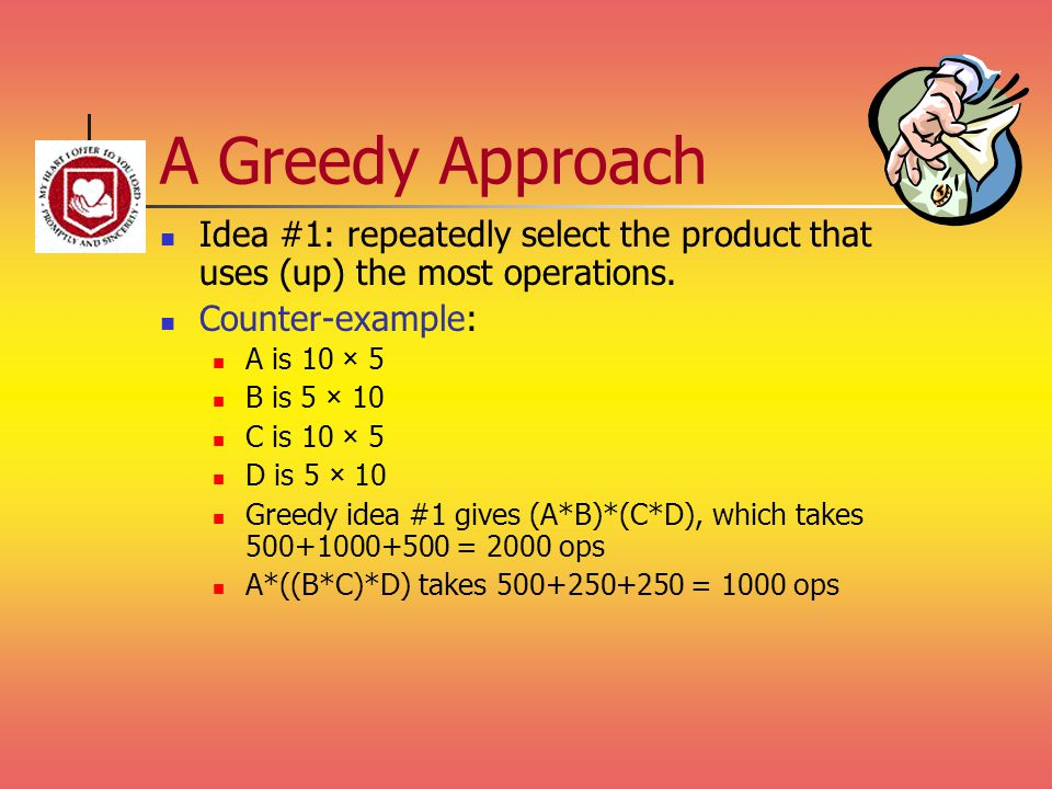 A Greedy Approach Idea #1: repeatedly select the product that uses (up) the most operations.