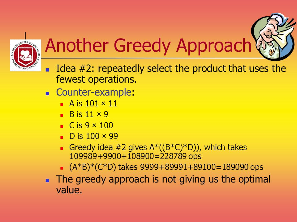 Another Greedy Approach Idea #2: repeatedly select the product that uses the fewest operations.