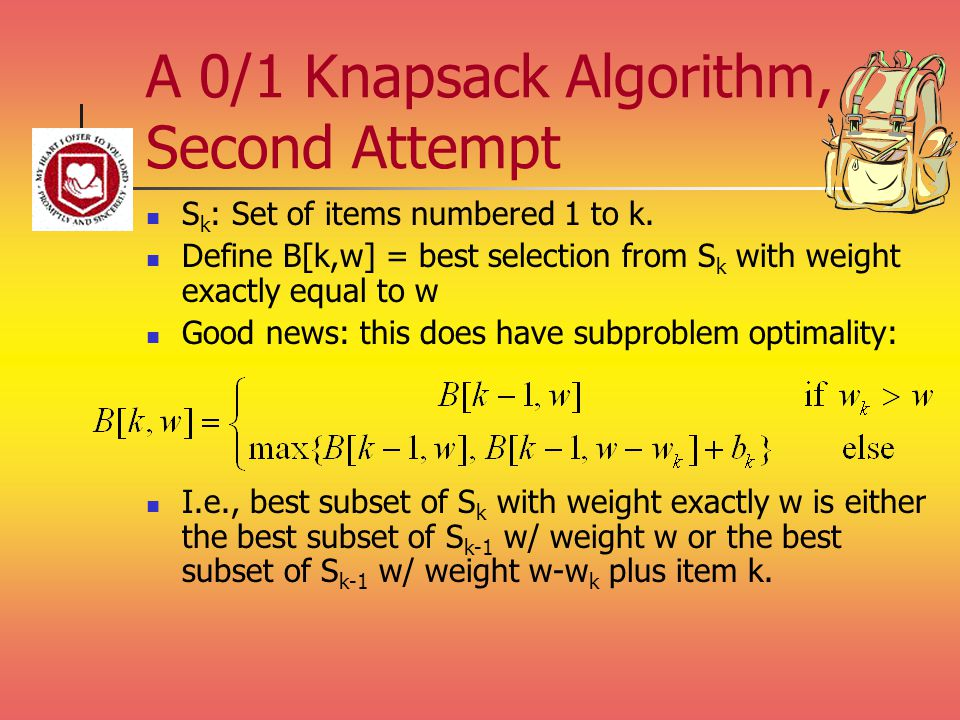 A 0/1 Knapsack Algorithm, Second Attempt S k : Set of items numbered 1 to k.