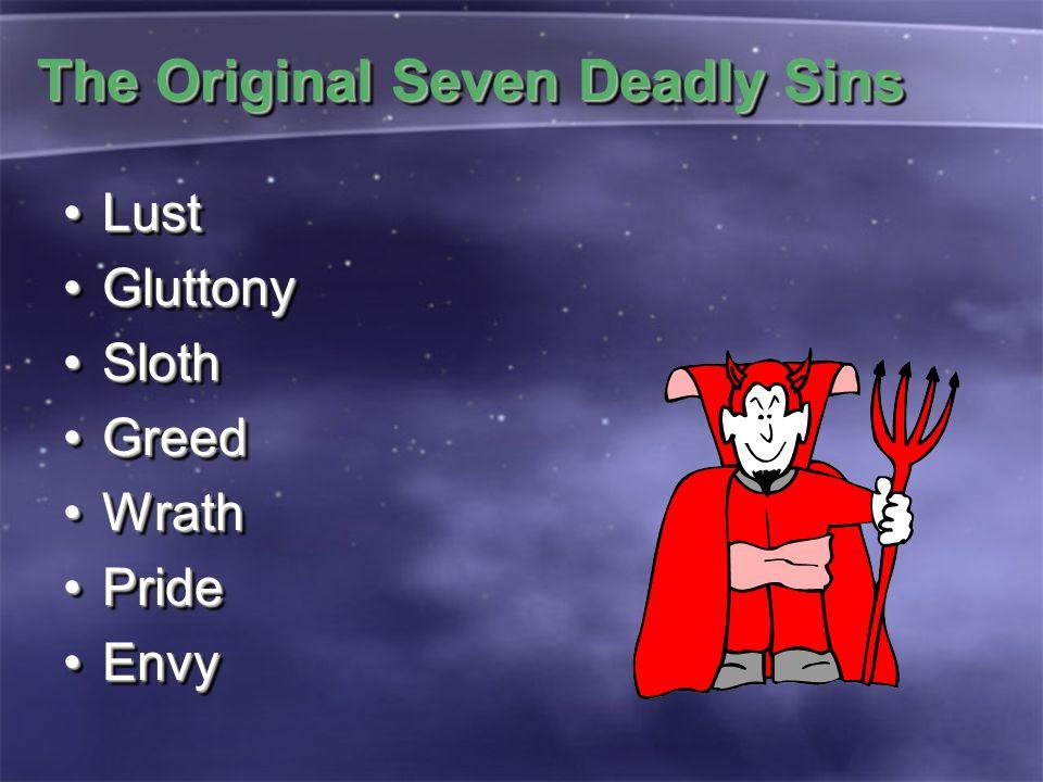 The Original Seven Deadly Sins LustLust GluttonyGluttony SlothSloth GreedGreed WrathWrath PridePride EnvyEnvy LustLust GluttonyGluttony SlothSloth GreedGreed WrathWrath PridePride EnvyEnvy