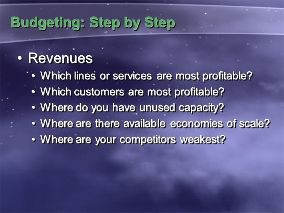 Budgeting: Step by Step RevenuesRevenues Which lines or services are most profitable?Which lines or services are most profitable? Which customers are