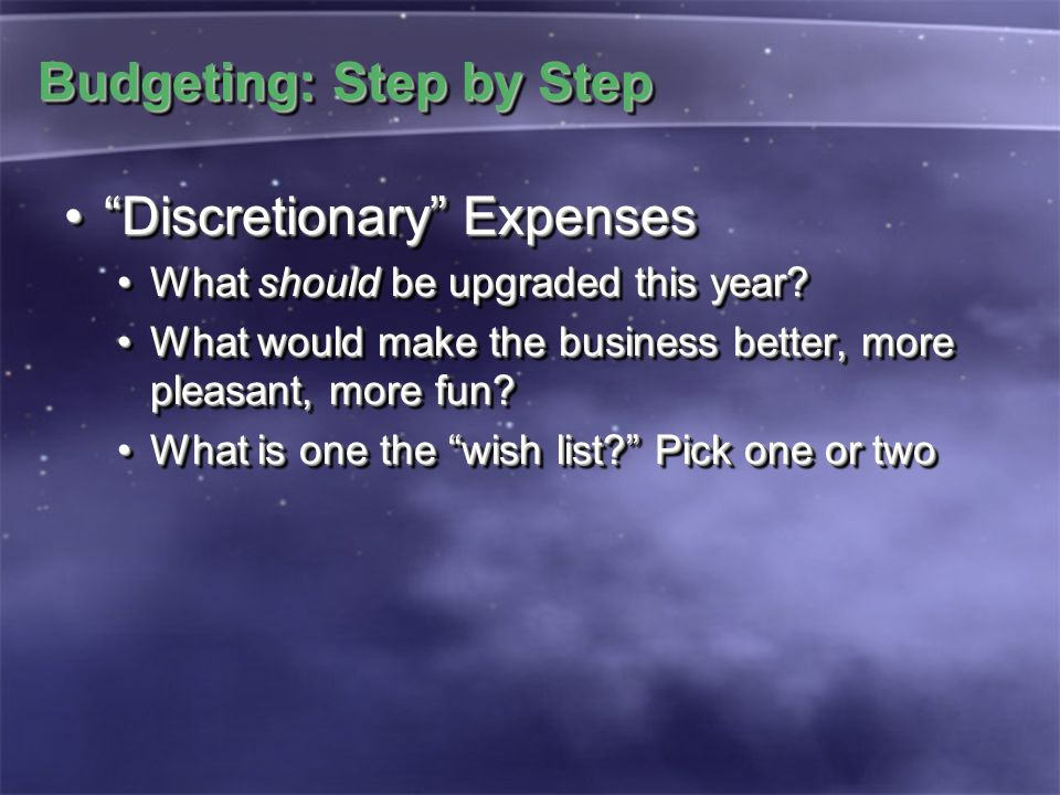 "Budgeting: Step by Step ""Discretionary"" Expenses""Discretionary"" Expenses What should be upgraded this year?What should be upgraded this year? What wou"