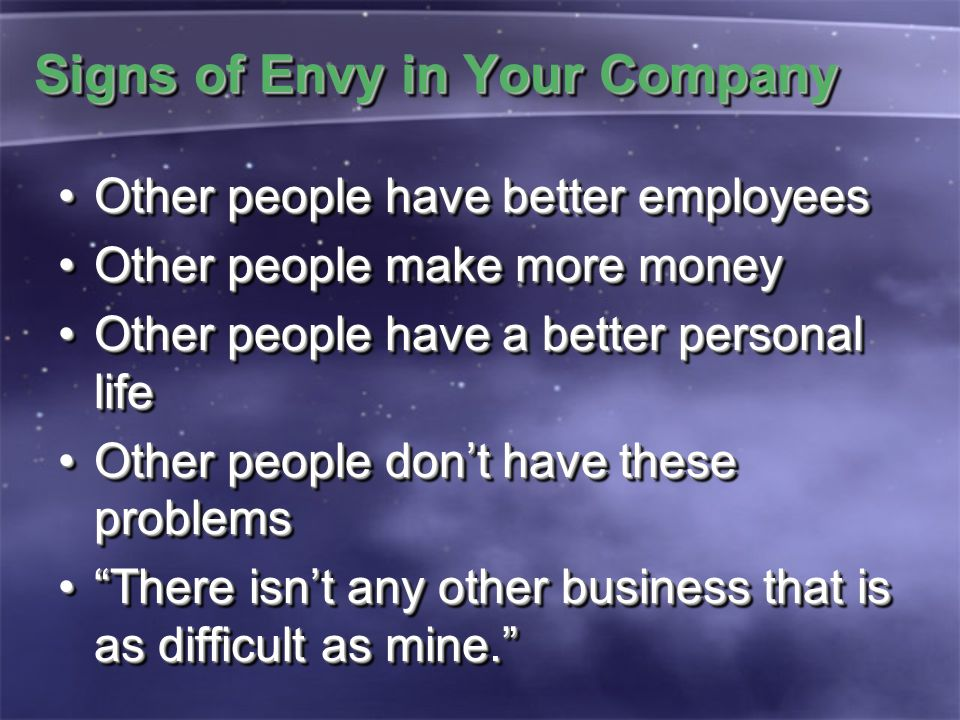 Signs of Envy in Your Company Other people have better employeesOther people have better employees Other people make more moneyOther people make more