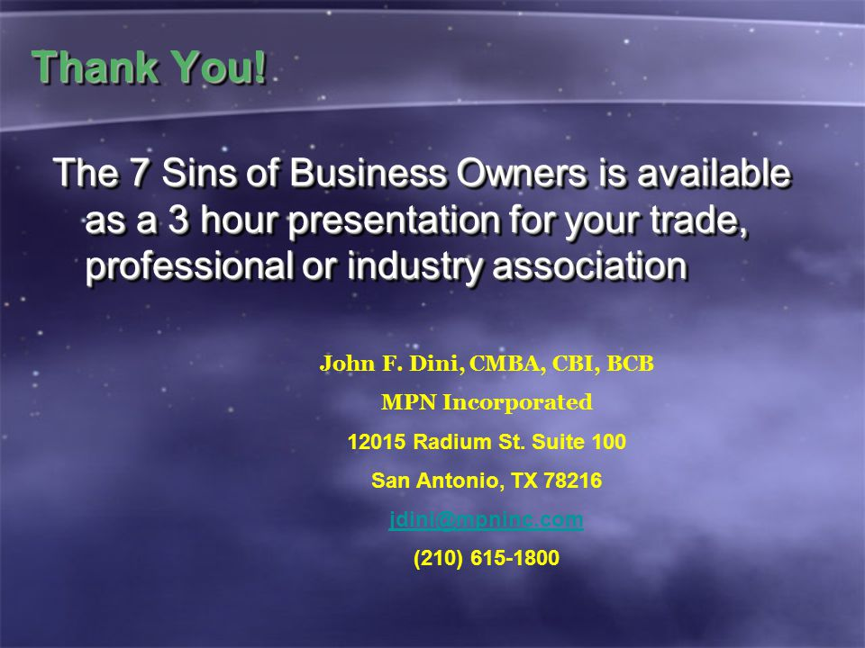 Thank You! The 7 Sins of Business Owners is available as a 3 hour presentation for your trade, professional or industry association John F. Dini, CMBA