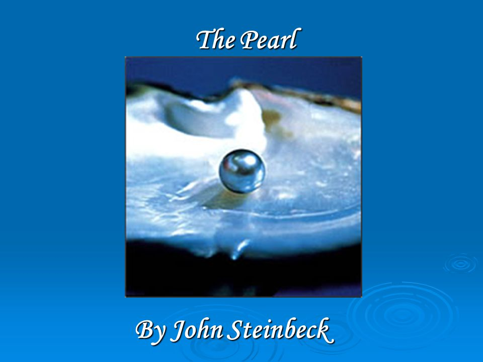 the pearl by steinbeck essay The pearl, by john steinbeck teaching ideas written by: trent lorcher • edited by: amanda grove • updated: 2/8/2012 these teaching ideas will help your students better comprehend and analyze the pearl by john steinbeck.