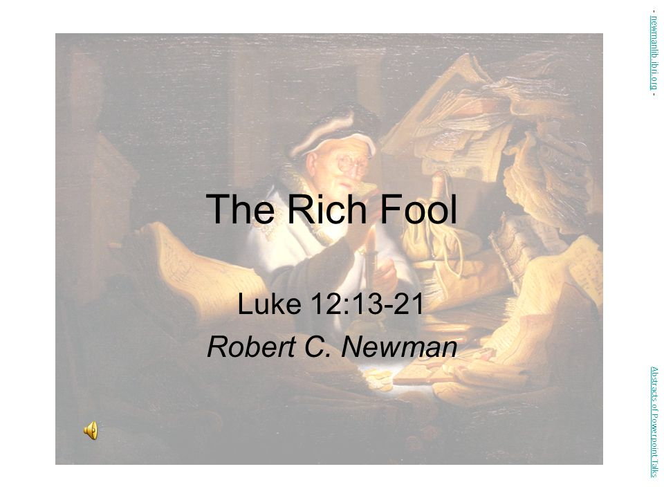 The Rich Fool Luke 12:13-21 Robert C.
