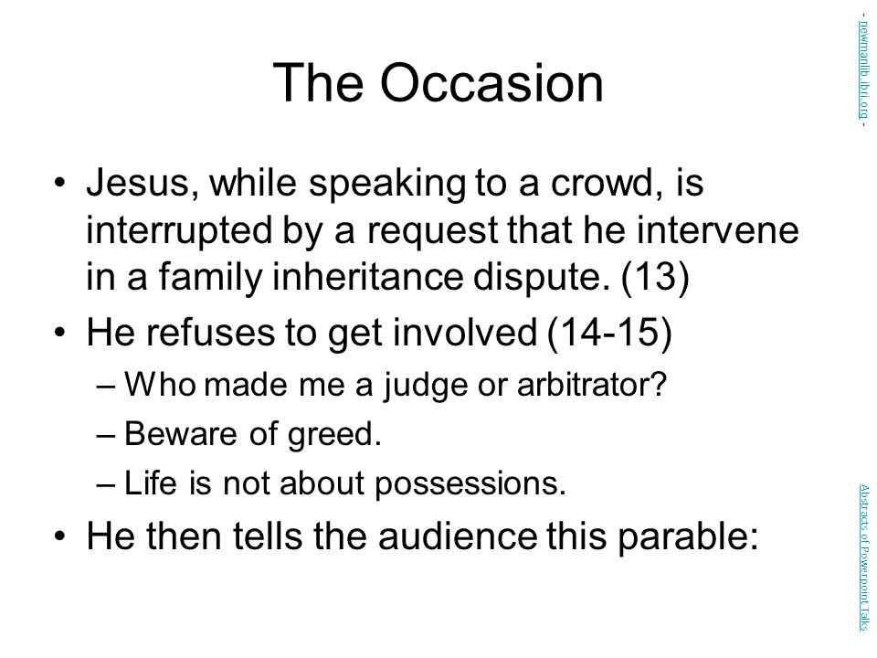 The Occasion Jesus, while speaking to a crowd, is interrupted by a request that he intervene in a family inheritance dispute. (13) He refuses to get i
