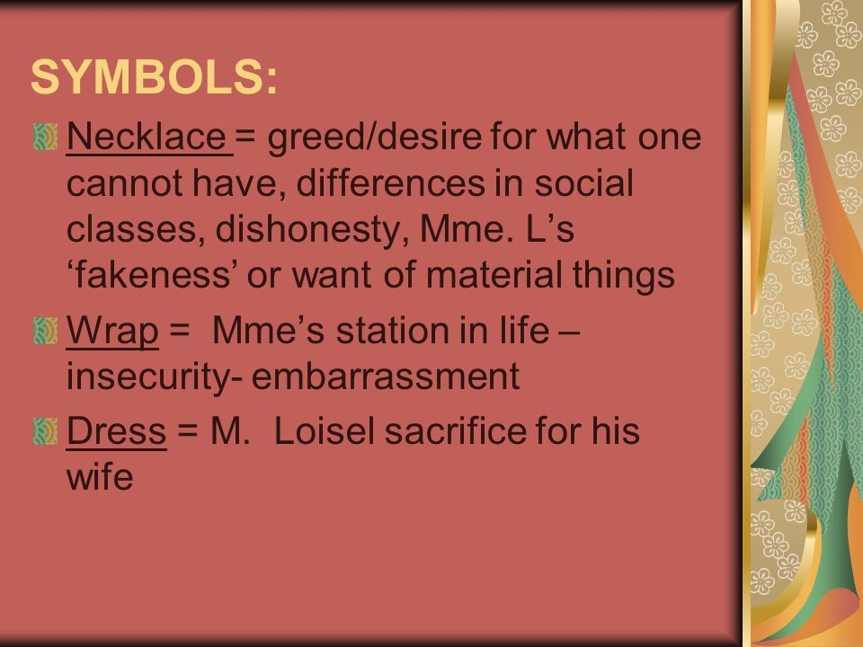 SYMBOLS: Necklace = greed/desire for what one cannot have, differences in social classes, dishonesty, Mme.