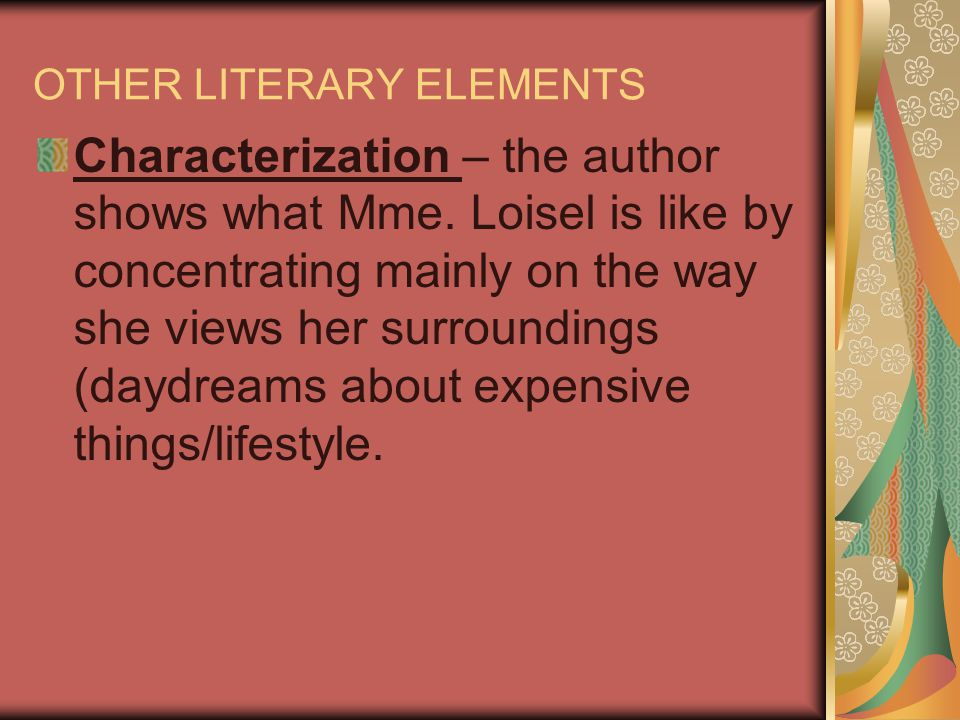 OTHER LITERARY ELEMENTS Characterization – the author shows what Mme.