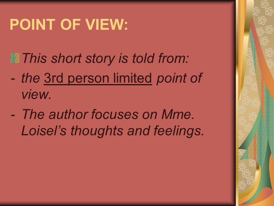 POINT OF VIEW: This short story is told from: -the 3rd person limited point of view.