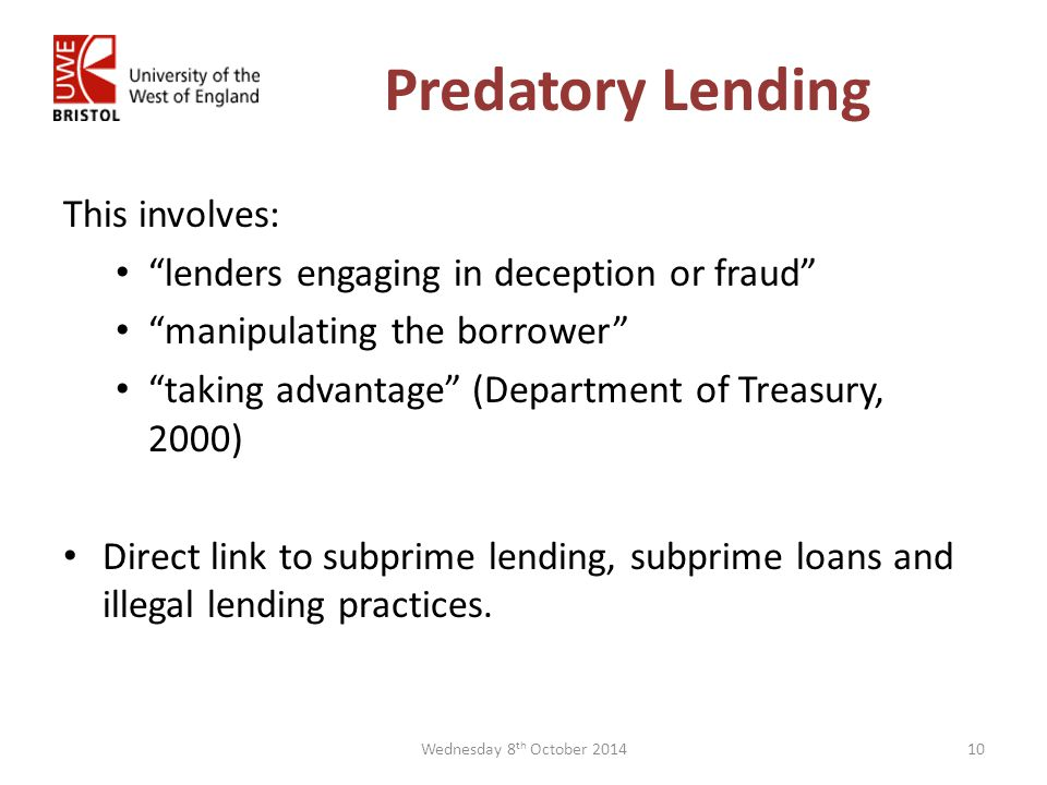 Predatory Lending This involves: lenders engaging in deception or fraud manipulating the borrower taking advantage (Department of Treasury, 2000) Direct link to subprime lending, subprime loans and illegal lending practices.