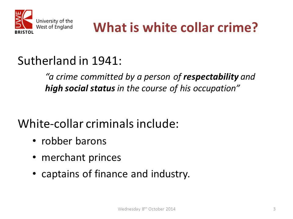 Sutherland in 1941: a crime committed by a person of respectability and high social status in the course of his occupation White-collar criminals include: robber barons merchant princes captains of finance and industry.