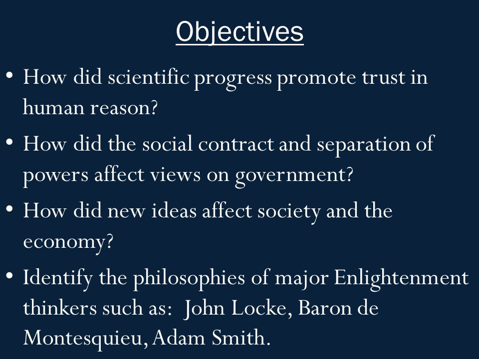 Scientific Revolution Leads to Enlightenment 1500-1700: European scientists using reason to discover laws of nature – Very successful: Planetary movements, chemistry, vaccine for smallpox, etc.