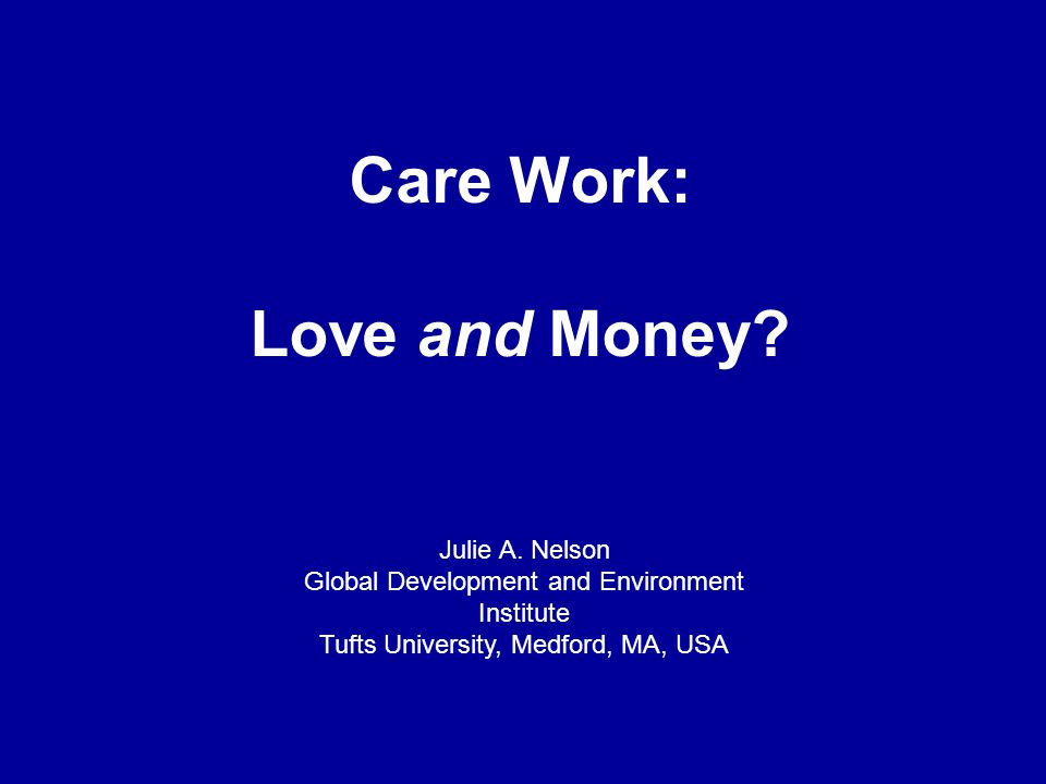 Care Work: Love and Money. Julie A.