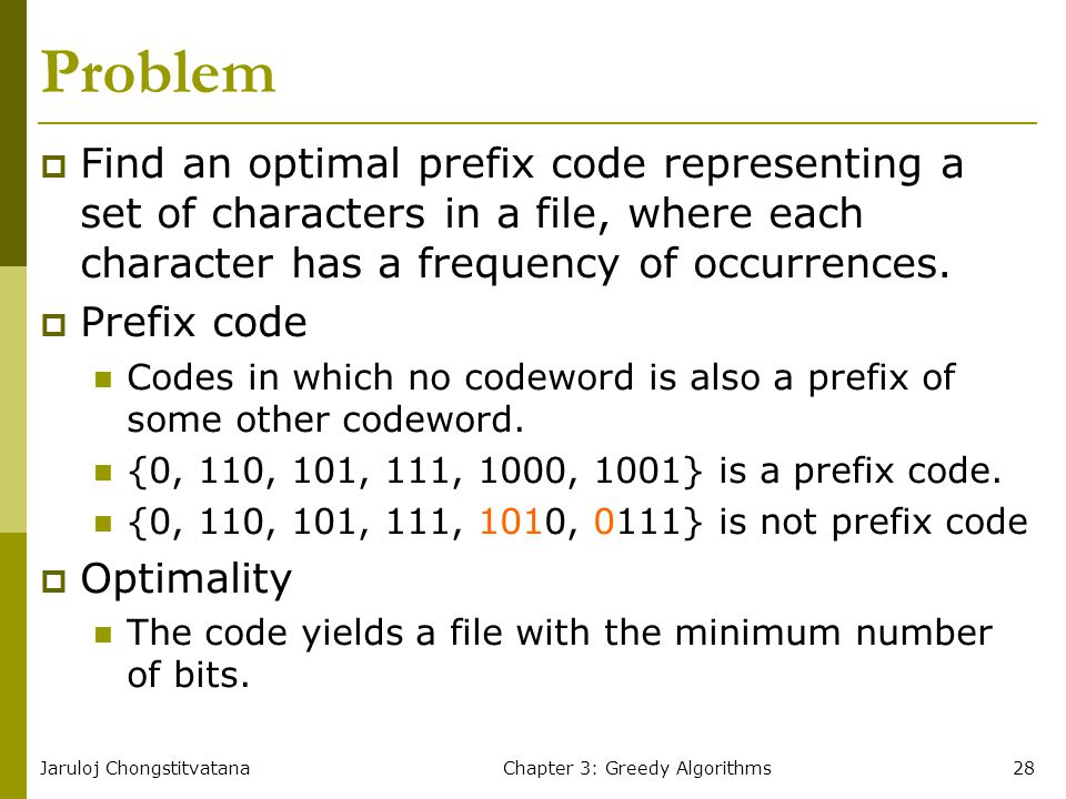 Jaruloj ChongstitvatanaChapter 3: Greedy Algorithms28 Problem  Find an optimal prefix code representing a set of characters in a file, where each cha