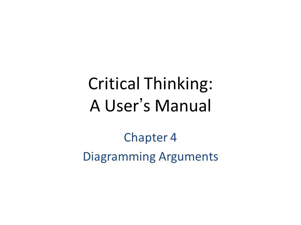 Critical Thinking: A User's Manual Chapter 4 Diagramming Arguments