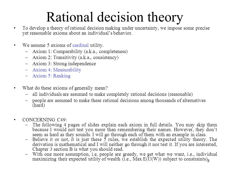 8 Rational decision theory To develop a theory of rational decision making under uncertainty, we impose some precise yet reasonable axioms about an in