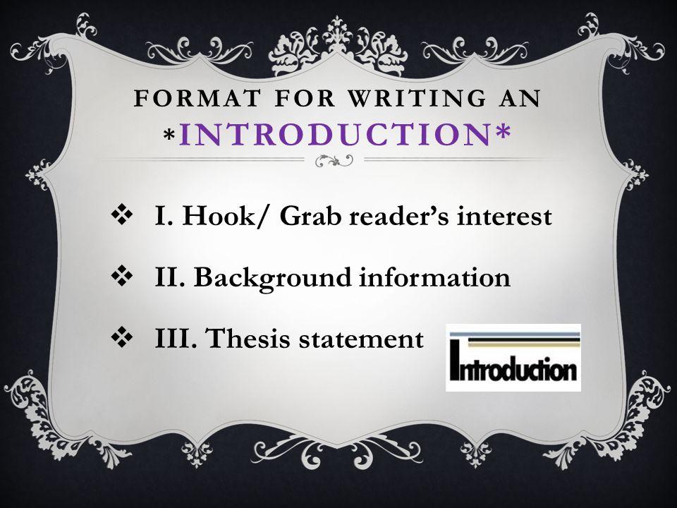 INTRODUCTION- PART I* 1.Attention grabber (hook)  Quote (cite) Definition (cite) Scenario(s) * Present Theme Metaphor/ Simile * Rhetorical Question