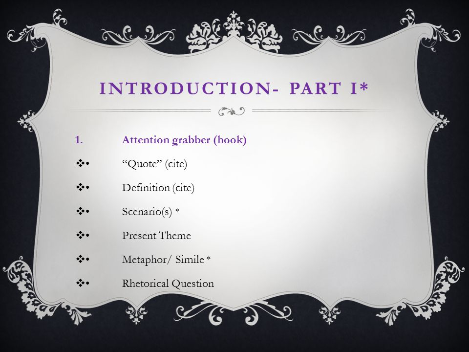 INTRODUCTION- PART II* 2.Background information Discuss general theme Transition into specific text (play) Title of story Author Discussion of theme/ topic in relation to play/ thesis*