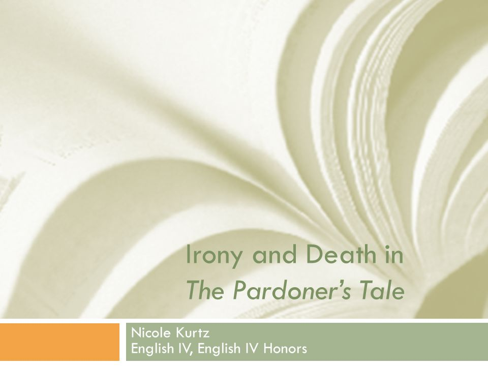 Irony and Death in The Pardoner's Tale Nicole Kurtz English IV, English IV Honors