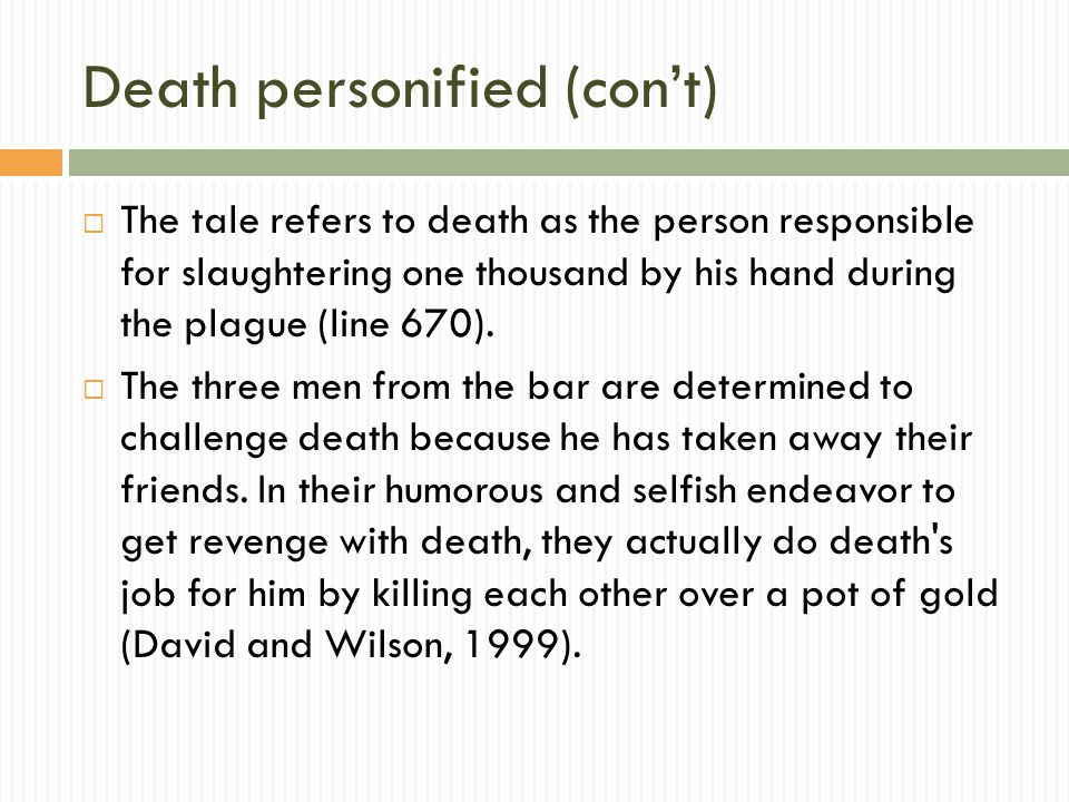 Death personified (con't)  The tale refers to death as the person responsible for slaughtering one thousand by his hand during the plague (line 670).