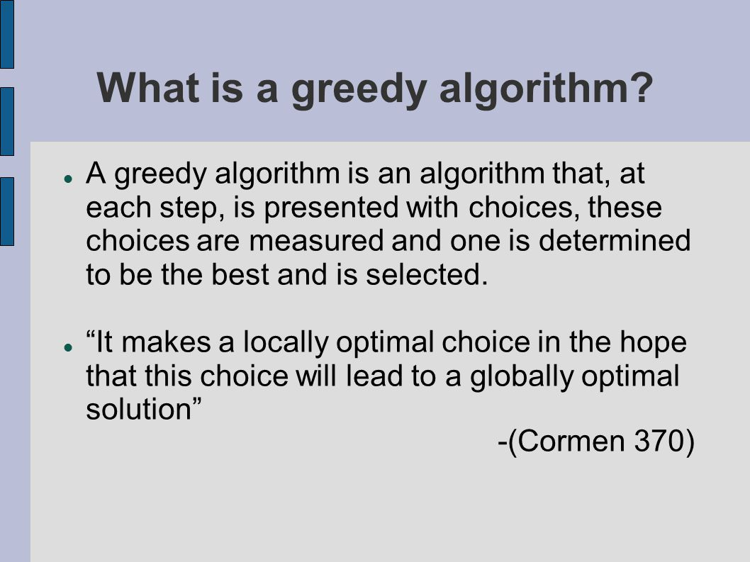 What is a greedy algorithm.
