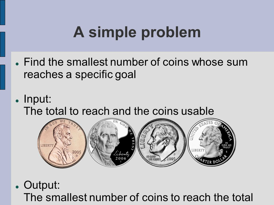 Objective Function(Example) For the change example, the objective function scores the solution set In the example, the objective function just sums up the coins in the solution set.