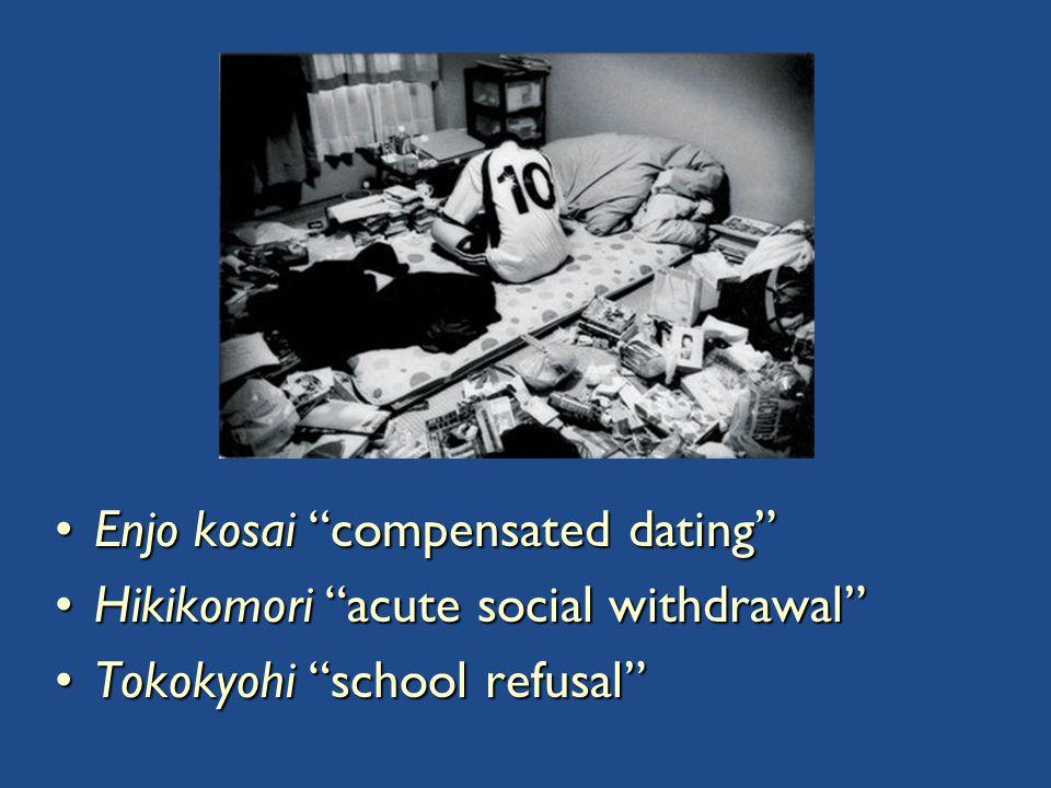 Enjo kosai compensated dating Enjo kosai compensated dating Hikikomori acute social withdrawal Hikikomori acute social withdrawal Tokokyohi school refusal Tokokyohi school refusal