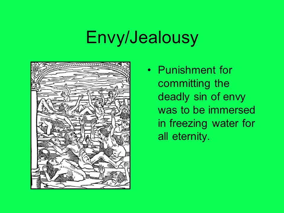 Envy/Jealousy Punishment for committing the deadly sin of envy was to be immersed in freezing water for all eternity.