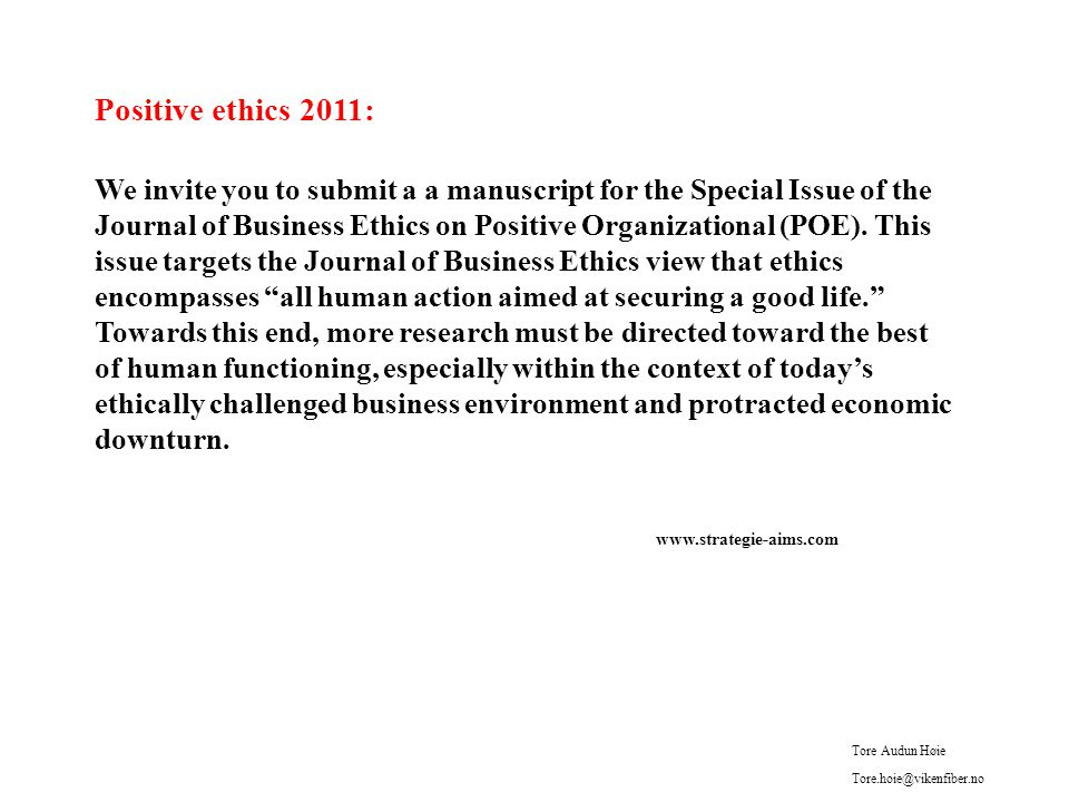 Positive ethics 2011: We invite you to submit a a manuscript for the Special Issue of the Journal of Business Ethics on Positive Organizational (POE).
