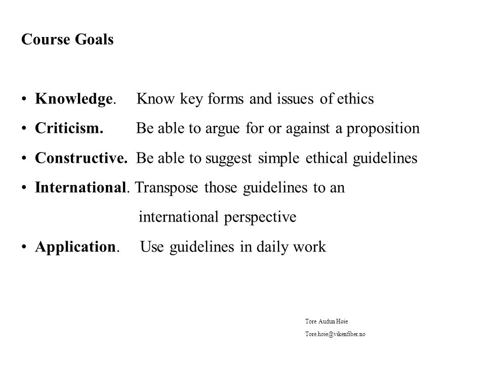 Course Goals Knowledge. Know key forms and issues of ethics Criticism.