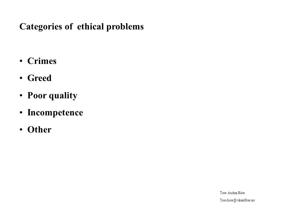 Categories of ethical problems Crimes Greed Poor quality Incompetence Other Tore Audun Høie Tore.hoie@vikenfiber.no