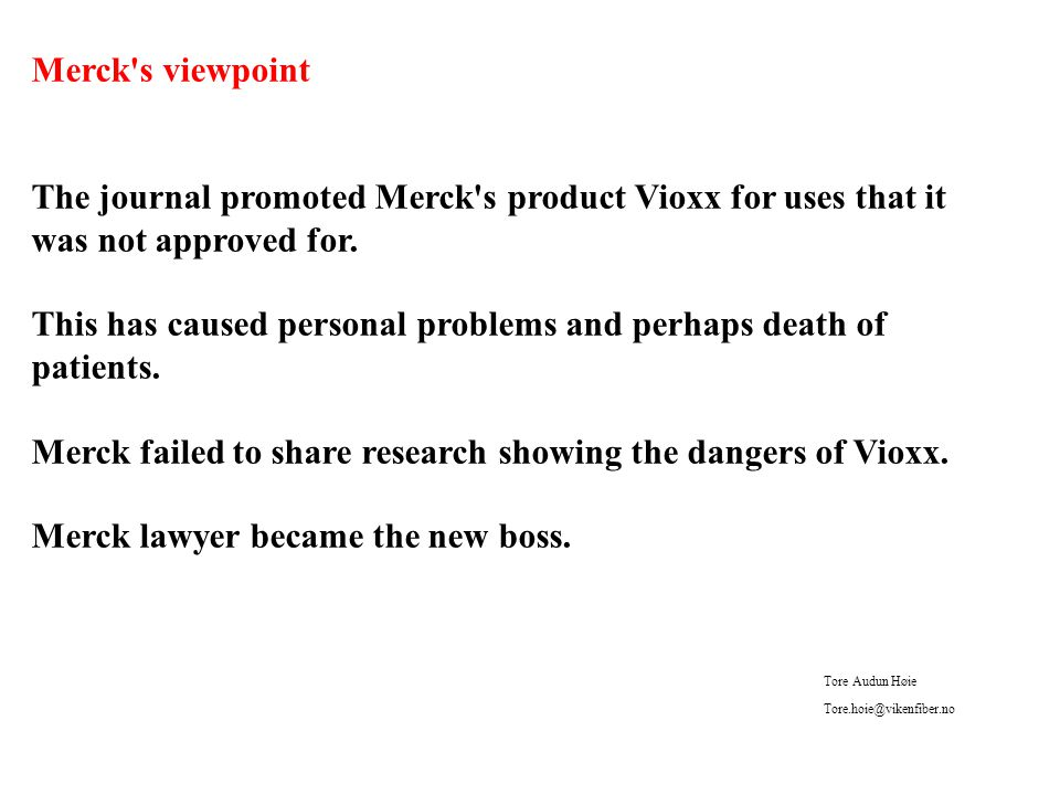 Merck s viewpoint The journal promoted Merck s product Vioxx for uses that it was not approved for.