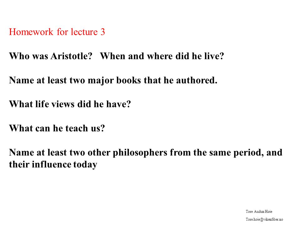 Homework for lecture 3 Who was Aristotle. When and where did he live.