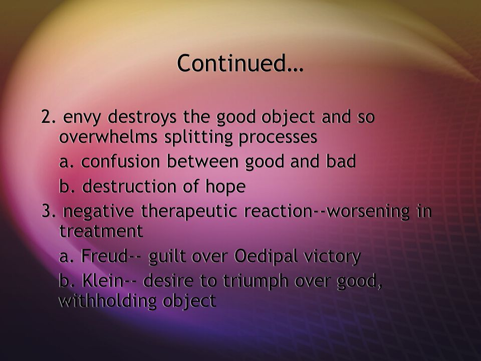 Continued… 2.envy destroys the good object and so overwhelms splitting processes a.