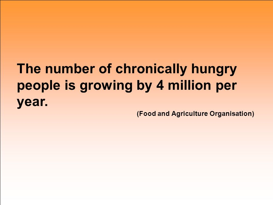 The number of chronically hungry people is growing by 4 million per year.